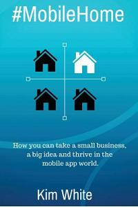 #mobilehome: How You Can Take a Small Business, a Big Idea and Thrive in the Mobile App World