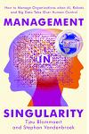 Management in Singularity: How to Manage Organizations When Ai, Robots and Big Data Take Over Human Control