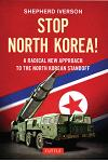 Stop North Korea!: A Radical New Approach to the North Korea Standoff