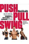 Men's Health Push, Pull, Swing: The Fat-Torching, Muscle-Building Dumbbell, Kettlebell and Sandbag Program