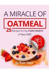 A Miracle of Oatmeal. 25 Recipes for the Enrichment of Your Diet.Full Color
