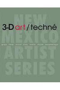 3-D Art/Techné: Glass, Fiber, Wood, Clay, Metal, Stone, Assemblage