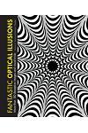 Fantastic Optical Illusions: More Than 150 Deceptive Images and Visual Tricks