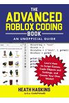 The Advanced Roblox Coding Book: An Unofficial Guide: Learn How to Script Games, Code Objects and Settings, and Create Your Own World!