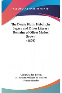 The Dwale Bluth; Hebditch's Legacy and Other Literary Remains of Oliver Madox Brown (1876)