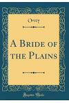 A Bride of the Plains (Classic Reprint)