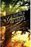 Little Glimmers of Light: True Stories to Entertain You, Inform You and Enlighten Your Path