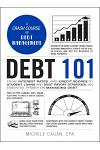 Debt 101: From Interest Rates and Credit Scores to Student Loans and Debt Payoff Strategies, an Essential Primer on Managing Deb