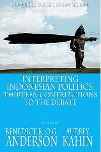 Interpreting Indonesian Politics: Thirteen Contributions to the Debate