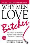 Why Men Love Bitches: From Doormat to Dreamgirl--A Woman's Guide to Holding Her Own in a Relationship
