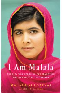 I Am Malala-The Girl Who Stood Up for Education and Was Shot by the Taliban
