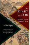 The Diary of 1636: The Second Manchu Invasion of Korea