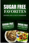 Sugar Free Favorites - Dinner and Lunch Cookbook: Sugar Free recipes cookbook for your everyday Sugar Free cooking