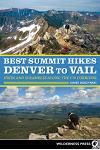 Best Summit Hikes Denver to Vail: Hikes and Scrambles Along the I-70 Corridor