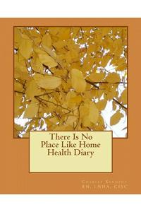 There Is No Place Like Home Health Diary