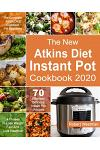 The New Atkins Diet Instant Pot Cookbook 2020: The Complete Atkins Diet Cookbook For Beginners 70 Effortless Delicious Instant Pot Recipes 4 Phases To