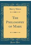 The Philosophy of Marx (Classic Reprint)