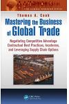 Mastering the Business of Global Trade: Negotiating Competitive Advantage Contractual Best Practices, Incoterms, and Leveraging Supply Chain Options