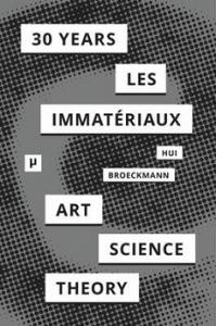 30 Years after Les Immatériaux: Art, Science, and Theory