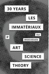 30 Years After Les Immateriaux: Art, Science, and Theory