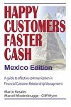 Happy Customers Faster Cash Mexico edition: A guide to effective communication in financial Customer Relationship Management