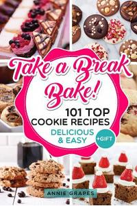 101 Top Cookie Recipes: Delicious & Easy + Free Gift (Cookie Cookbook, Best Cookie Recipes, Sugar Cookie Recipe, Chocolate Cookie Recipe, Holi