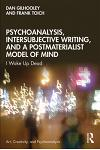 Psychoanalysis, Intersubjective Writing, and a Postmaterialist Model of Mind: I Woke Up Dead