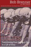 The Big Uglies: Transitioning from the Glory Days to a Life of Glory