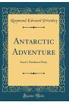 Antarctic Adventure: Scott's Northern Party (Classic Reprint)