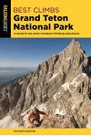 Best Climbs Grand Teton National Park: A Guide to the Area's Greatest Climbing Adventures