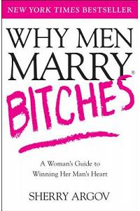 Why Men Marry Bitches: A Woman's Guide to Winning Her Man's Heart