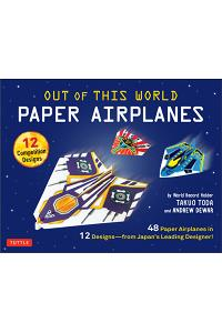 Out of This World Paper Airplanes Kit : 48 Paper Airplanes in 12 Designs from Japan's Leading Designer