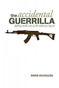 The Accidental Guerrilla : Fighting Small Wars in the Midst of a Big One