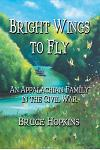 Bright Wings to Fly: An Appalachian Family in the Civil War