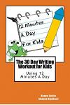 The 30 Day Writing Workout for Kids - Orange version: Using 12 Minutes A Day