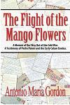 The Flight of the Mango Flowers: A Memoir of Our Way Out of the Cold War. a Testimony of Pedro Panes and the Early Cuban Exodus.