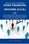 How to Land a Top-Paying Chief Financial Officers (C.F.O.) Job: Your Complete Guide to Opportunities, Resumes and Cover Letters, Interviews, Salaries,