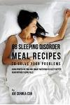 68 Sleeping Disorder Meal Recipes to Solve Your Problems: Using Proper Dieting and Smart Nutrition to Sleep Better Again without Using Pills