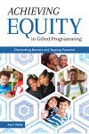 Achieving Equity in Gifted Programming: Dismantling Barriers and Tapping Potential
