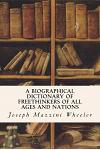 A Biographical Dictionary of Freethinkers of All Ages and Nations