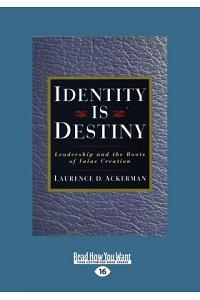 Identity Is Destiny: Leadership and the Roots of Value Creation (Large Print 16pt)