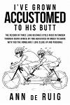 I've Grown Accustomed to His Butt: The Record of Three Long Distance Cycle Rides in Tandem Through South Africa by Two Geriatrics in Order to Share Wi
