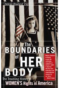 The Boundaries of Her Body: The Troubling History of Women's Rights in America
