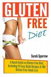 Gluten Free Diet: A Quick Guide on Gluten Free Diet, Including 15 Easy Daily Recipes & 100 Gluten-Free Foods List