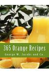 365 Orange Recipes: An Orange Recipe for Every Day of the Year