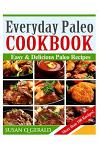 Everyday Paleo Cookbook: Easy & Delicious Paleo Recipes! (More than 100 Recipes)