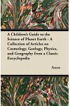 A Children's Guide to the Science of Planet Earth - A Collection of Articles on Cosmology, Geology, Physics, and Geography from a Classic Encycloped