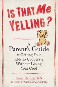 Is That Me Yelling?: A Parent's Guide to Getting Your Kids to Cooperate Without Losing Your Cool