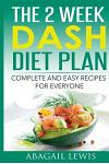 The 2 Week Dash Diet Plan: Complete and Easy Recipes for Everyone