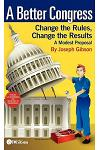 A Better Congress: Change the Rules, Change the Results: A Modest Proposal - Citizen's Guide to Legislative Reform